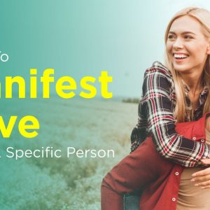 3 Tips To Manifest Love From A Specific Person