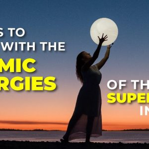 3 Ways to work with the Cosmic Energies of the Supermoon in Libra