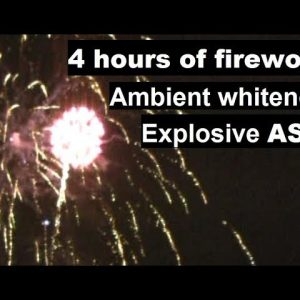 4 hours of fireworks - Ambient soundscape, exploding ASMR, whitenoise