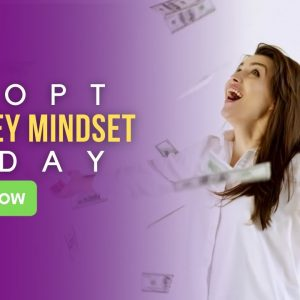 Adopt A Money Mindset Today