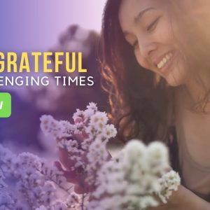Being Grateful in Challenging Times