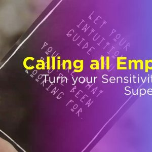 Calling all Empaths! Turn your Sensitivity Into a Super Power