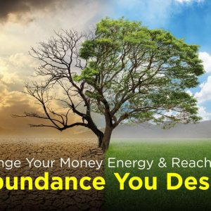 Change Your Money Energy & Reach The Abundance You Desire