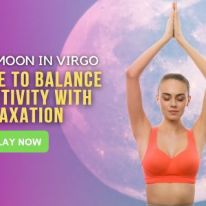 The Full Moon in Virgo – A Chance to Balance Productivity with Relaxation