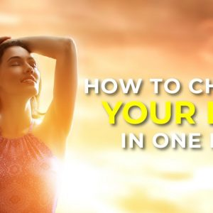 How to Change Your Life in One Day