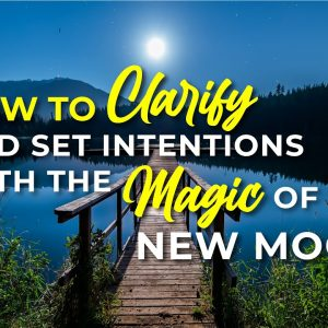 How to Clarify and Set Intentions with the Magic of the New Moon
