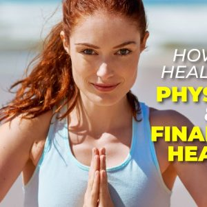 How to Heal your Physical and Financial Health