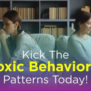 Kick the Toxic Behavioral Patterns Today!