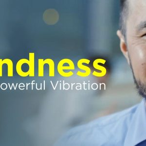 Kindness Is A Powerful Vibration: It Can Change the World