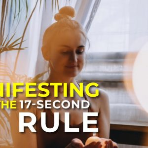 Manifesting Using the 17-Second Rule