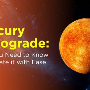 Mercury Retrograde: What you Need to Know to Navigate it with Ease