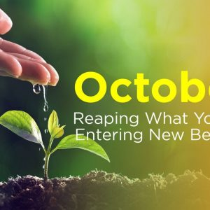 October: Reaping What You Sow & Entering New Beginnings