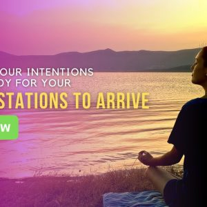 Refresh Your Intentions & Get Ready For Your Manifestations To Arrive