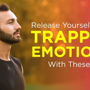 Release Yourself From Trapped Emotions With These 3 Tips