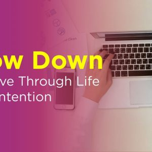 Slow Down to Move Through Life with Intention