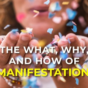 The What, Why, and How of Manifestation