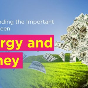 Understanding the Important Link Between Energy and Money