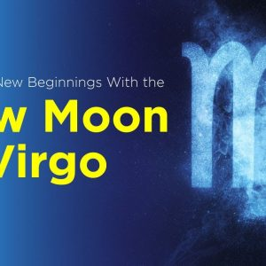 Welcome New Beginnings With the New Moon in Virgo
