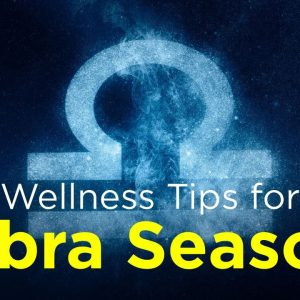 Wellness Tips for Libra Season