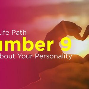 What Life Path Number 9 Says About Your Personality