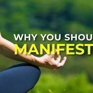 Why You Should Be Manifesting